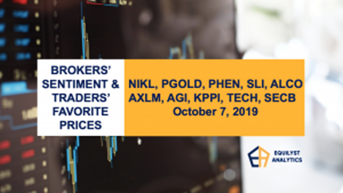 Brokers' Sentiment and Traders' Favorite Prices- NIKL, PGOLD, PHEN, SLI, ALCO, AXLM, AGI, KPPI, TECH, SECB - October 7, 2019